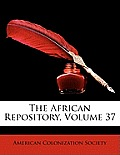 The African Repository, Volume 37
