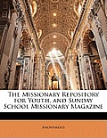 The Missionary Repository for Youth, and Sunday School Missionary Magazine