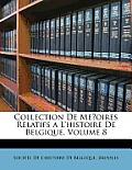 Collection de Me?oires Relatifs A L'Histoire de Belgique, Volume 8