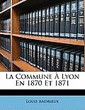 La Commune Lyon En 1870 Et 1871