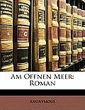 Am Offnen Meer: Roman