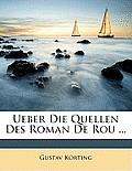Ueber Die Quellen Des Roman de Rou ...
