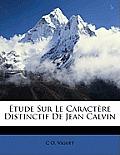 Tude Sur Le Caractre Distinctif de Jean Calvin