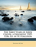 The Early Years of John Calvin, a Fragment, 1509-1536, Ed. by W. Ferguson