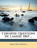L'Ornire: Questions de L'Anne 1869 ...