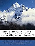 Revue de Saintonge & D'Aunis: Bulletin de La Socit Des Archives Historique ..., Volume 21
