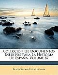 Coleccin de Documentos Inditos Para La Historia de Espaa, Volume 87