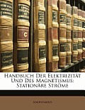 Handbuch Der Elektrizitt Und Des Magnetismus: Stationre Strme