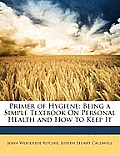 Primer of Hygiene: Being a Simple Textbook on Personal Health and How to Keep It