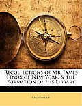 Recollections of Mr. James Lenox of New York, & the Formation of His Library