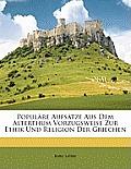 Populre Aufstze Aus Dem Alterthum Vorzugsweise Zur Ethik Und Religion Der Griechen