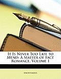 It Is Never Too Late to Mend: A Matter of Fact Romance, Volume 1