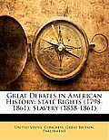 Great Debates in American History: State Rights (1798-1861; Slavery (1858-1861)