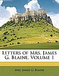 Letters of Mrs. James G. Blaine, Volume 1