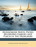 Antiquarian Notes, Papers Regarding Families and Places in the Highlands