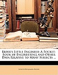 Rider's Little Engineer: A Pocket-Book of Engineering and Other Data Relative to Many Subjects ...