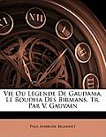 Vie Ou Lgende de Gaudama, Le Boudha Des Birmans, Tr. Par V. Gauvain