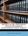 Reports of Dr. Mapother's Papers on Subjects Concerning Public Health