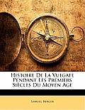 Histoire de La Vulgate Pendant Les Premiers Sicles Du Moyen Age