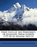Prize Lists of the University of Glasgow: From Session 1777-78 to Session 1832-33