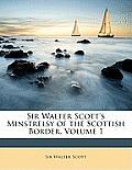 Sir Walter Scott's Minstrelsy of the Scottish Border, Volume 1