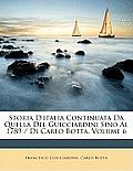 Storia D'Italia Continuata Da Quella del Guicciardini Sino Al 1789 / Di Carlo Botta, Volume 6