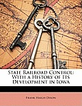 State Railroad Control: With a History of Its Development in Iowa