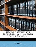 Gr]c] Grammatices Rudimenta, in Usum Regi] Schol] Etonensis