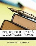 Pourquoi Je Reste La Campagne: Roman