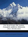 Vie Politique de Louis-Philippe-Joseph, Dernier Duc D'Orlans