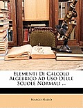 Elementi Di Calcolo Algebrico Ad USO Delle Scuole Normali ...