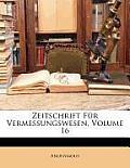 Zeitschrift Fr Vermessungswesen, Volume 16
