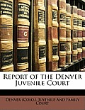 Report of the Denver Juvenile Court