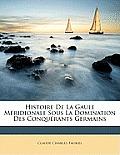 Histoire de La Gaule Mridionale Sous La Domination Des Conqurants Germains
