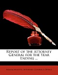 Report of the Attorney General for the Year Ending ...