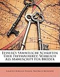 Fessler's Smmtliche Schriften Ber Freymaurerey: Wirklich ALS Manuscript Fr Brder