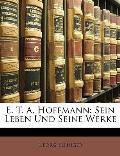 E. T. A. Hoffmann: Sein Leben Und Seine Werke