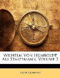 Wilhelm Von Humboldt ALS Staatsmann, Volume 2