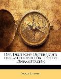 Der Deutsche Unterricht: Eine Methodik Fr Hhere Lehranstalten