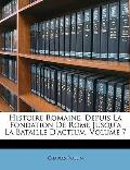 Histoire Romaine, Depuis La Fondation de Rome Jusqu' La Bataille D'Actium, Volume 7