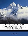Arthur Schopenhauer. Besonders Abgedr. Aus D. Preuss. Jahrbcher
