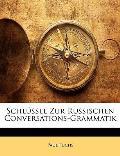 Schlssel Zur Russischen Conversations-Grammatik