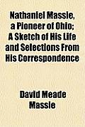 Nathaniel Massie, a Pioneer of Ohio; A Sketch of His Life and Selections from His Correspondence