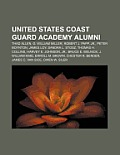 United States Coast Guard Academy Alumni: London Steverson, G. William Miller, Thad Allen, James Loy, Bruce E. Melnick, Harvey E. Johnson, JR. Cover