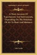 A Short Account of Experiments and Instruments, Depending on the Relations of Air to Heat and Moisture