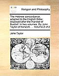 The Hebrew Concordance, Adapted to the English Bible; Disposed After the Manner of Buxtorf. in Two Volumes. by John Taylor of Norwich. ... Volume 2 of