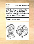 Unto the Right Honourable the Lords of Council and Session, the Petition of David Henderson of Stempster ...
