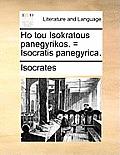 Ho Tou Isokratous Panegyrikos. = Isocratis Panegyrica.