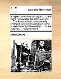 A Digest of the Laws of England. by the Right Honourable Sir John Comyns, ... the Fourth Edition, Considerably Enlarged, and Continued Down to the Pre