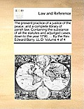 The Present Practice of a Justice of the Peace; And a Complete Library of Parish Law. Containing the Substance of All the Statutes and Adjudged Cases,